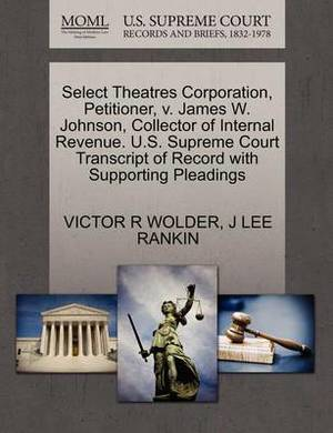 Select Theatres Corporation, Petitioner, V. James W. Johnson, Collector of Internal Revenue. U.S. Supreme Court Transcript of Record with Supporting Pleadings