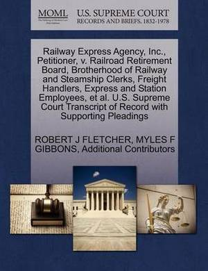 Railway Express Agency, Inc., Petitioner, V. Railroad Retirement Board, Brotherhood of Railway and Steamship Clerks, Freight Handlers, Express and Station Employees, et al. U.S. Supreme Court Transcript of Record with Supporting Pleadings