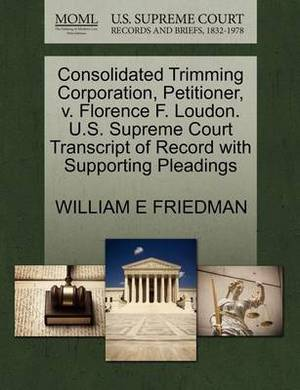 Consolidated Trimming Corporation, Petitioner, V. Florence F. Loudon. U.S. Supreme Court Transcript of Record with Supporting Pleadings