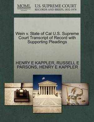 Wein V. State of Cal U.S. Supreme Court Transcript of Record with Supporting Pleadings
