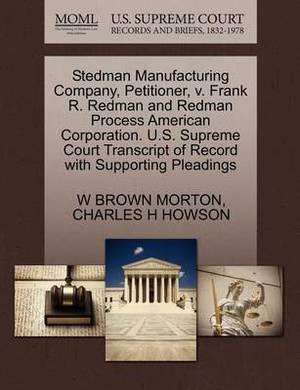 Stedman Manufacturing Company, Petitioner, V. Frank R. Redman and Redman Process American Corporation. U.S. Supreme Court Transcript of Record with Supporting Pleadings