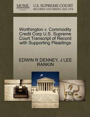 Worthington V. Commodity Credit Corp U.S. Supreme Court Transcript of Record with Supporting Pleadings