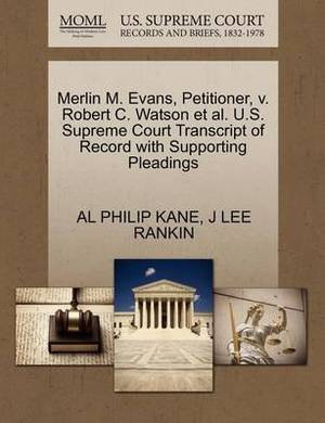 Merlin M. Evans, Petitioner, V. Robert C. Watson et al. U.S. Supreme Court Transcript of Record with Supporting Pleadings