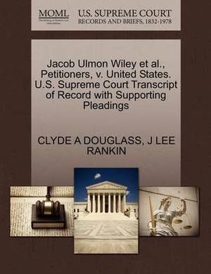 Jacob Ulmon Wiley et al., Petitioners, V. United States. U.S. Supreme Court Transcript of Record with Supporting Pleadings