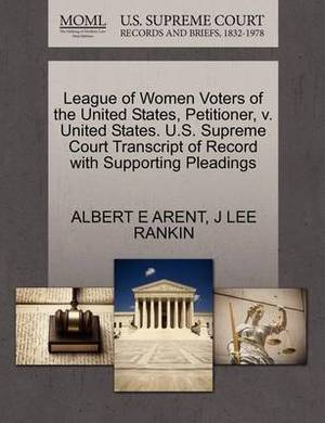 League of Women Voters of the United States, Petitioner, V. United States. U.S. Supreme Court Transcript of Record with Supporting Pleadings