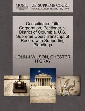 Consolidated Title Corporation, Petitioner, V. District of Columbia. U.S. Supreme Court Transcript of Record with Supporting Pleadings