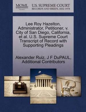 Lee Roy Hazelton, Administrator, Petitioner, V. City of San Diego, California, et al. U.S. Supreme Court Transcript of Record with Supporting Pleadings