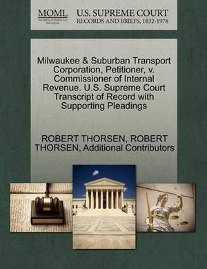 Milwaukee & Suburban Transport Corporation, Petitioner, V. Commissioner of Internal Revenue. U.S. Supreme Court Transcript of Record with Supporting Pleadings