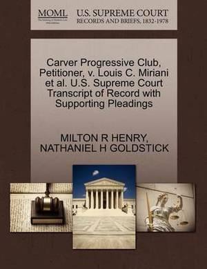 Carver Progressive Club, Petitioner, V. Louis C. Miriani et al. U.S. Supreme Court Transcript of Record with Supporting Pleadings