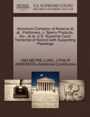 Aluminum Company of America et al., Petitioners, V. Sperry Products, Inc., et al. U.S. Supreme Court Transcript of Record with Supporting Pleadings