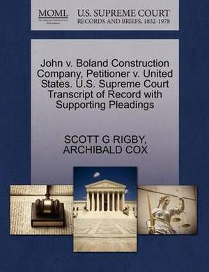 John V. Boland Construction Company, Petitioner V. United States. U.S. Supreme Court Transcript of Record with Supporting Pleadings