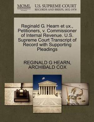 Reginald G. Hearn Et Ux., Petitioners, V. Commissioner of Internal Revenue. U.S. Supreme Court Transcript of Record with Supporting Pleadings