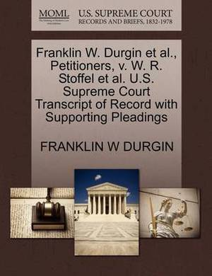 Franklin W. Durgin et al., Petitioners, V. W. R. Stoffel et al. U.S. Supreme Court Transcript of Record with Supporting Pleadings