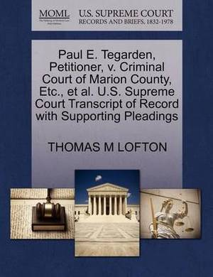 Paul E. Tegarden, Petitioner, V. Criminal Court of Marion County, Etc., et al. U.S. Supreme Court Transcript of Record with Supporting Pleadings