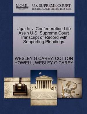 Ugalde V. Confederation Life Ass'n U.S. Supreme Court Transcript of Record with Supporting Pleadings