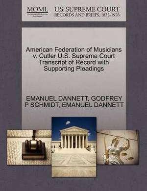 American Federation of Musicians V. Cutler U.S. Supreme Court Transcript of Record with Supporting Pleadings