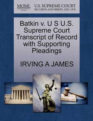 Batkin V. U S U.S. Supreme Court Transcript of Record with Supporting Pleadings