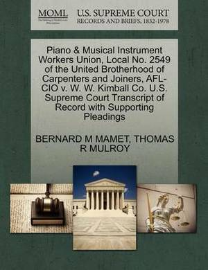 Piano & Musical Instrument Workers Union, Local No. 2549 of the United Brotherhood of Carpenters and Joiners, AFL-CIO V. W. W. Kimball Co. U.S. Supreme Court Transcript of Record with Supporting Pleadings