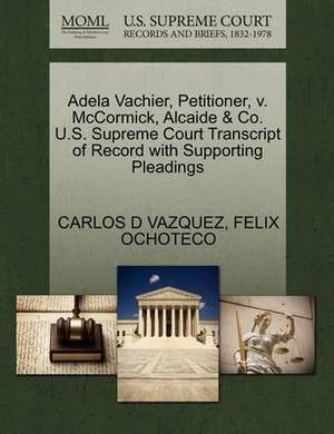 Adela Vachier, Petitioner, V. McCormick, Alcaide & Co. U.S. Supreme Court Transcript of Record with Supporting Pleadings