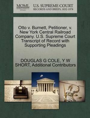 Otto V. Burnett, Petitioner, V. New York Central Railroad Company. U.S. Supreme Court Transcript of Record with Supporting Pleadings