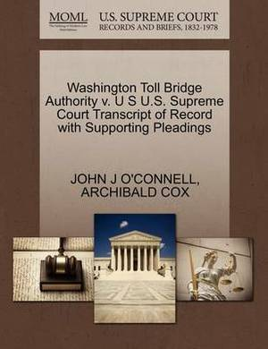 Washington Toll Bridge Authority V. U S U.S. Supreme Court Transcript of Record with Supporting Pleadings