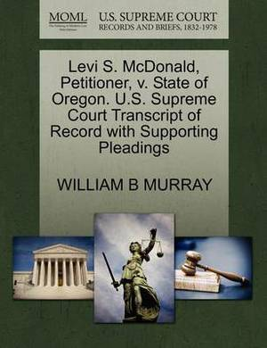 Levi S. McDonald, Petitioner, V. State of Oregon. U.S. Supreme Court Transcript of Record with Supporting Pleadings