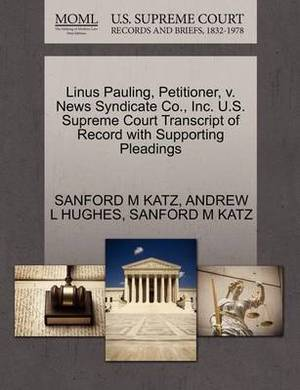 Linus Pauling, Petitioner, V. News Syndicate Co., Inc. U.S. Supreme Court Transcript of Record with Supporting Pleadings