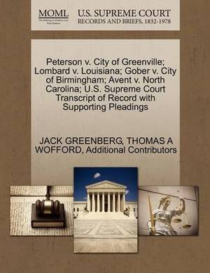 Peterson V. City of Greenville; Lombard V. Louisiana; Gober V. City of Birmingham; Avent V. North Carolina; U.S. Supreme Court Transcript of Record with Supporting Pleadings