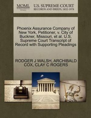 Phoenix Assurance Company of New York, Petitioner, V. City of Buckner, Missouri, et al. U.S. Supreme Court Transcript of Record with Supporting Pleadings