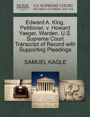 Edward A. King, Petitioner, V. Howard Yaeger, Warden. U.S. Supreme Court Transcript of Record with Supporting Pleadings
