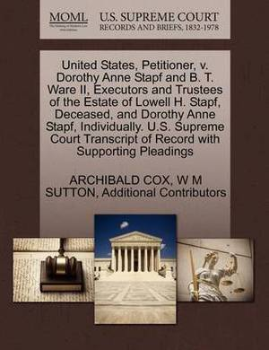 United States, Petitioner, V. Dorothy Anne Stapf and B. T. Ware II, Executors and Trustees of the Estate of Lowell H. Stapf, Deceased, and Dorothy Anne Stapf, Individually. U.S. Supreme Court Transcript of Record with Supporting Pleadings