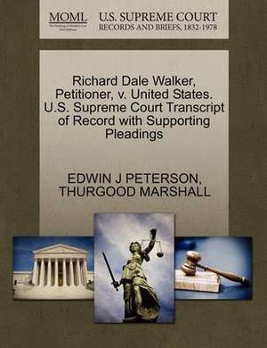 Richard Dale Walker, Petitioner, V. United States. U.S. Supreme Court Transcript of Record with Supporting Pleadings