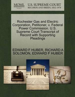 Rochester Gas and Electric Corporation, Petitioner, V. Federal Power Commission. U.S. Supreme Court Transcript of Record with Supporting Pleadings