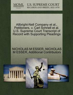 Allbright-Nell Company et al., Petitioners, V. Carl Schnell et al. U.S. Supreme Court Transcript of Record with Supporting Pleadings