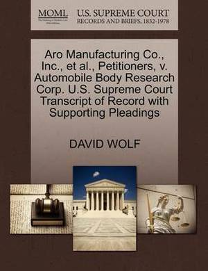 Aro Manufacturing Co., Inc., et al., Petitioners, V. Automobile Body Research Corp. U.S. Supreme Court Transcript of Record with Supporting Pleadings