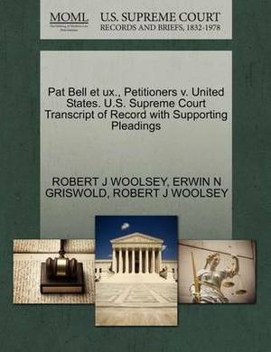 Pat Bell Et UX., Petitioners V. United States. U.S. Supreme Court Transcript of Record with Supporting Pleadings