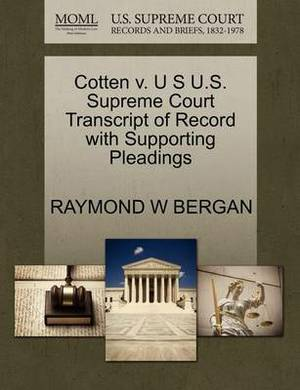 Cotten V. U S U.S. Supreme Court Transcript of Record with Supporting Pleadings