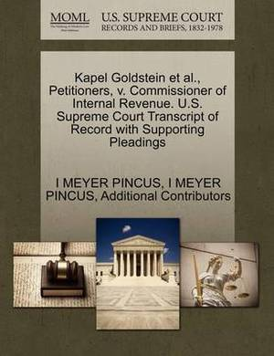 Kapel Goldstein et al., Petitioners, V. Commissioner of Internal Revenue. U.S. Supreme Court Transcript of Record with Supporting Pleadings