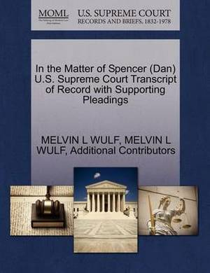 In the Matter of Spencer (Dan) U.S. Supreme Court Transcript of Record with Supporting Pleadings