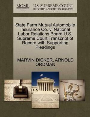 State Farm Mutual Automobile Insurance Co. V. National Labor Relations Board U.S. Supreme Court Transcript of Record with Supporting Pleadings
