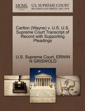 Carlton (Wayne) V. U.S. U.S. Supreme Court Transcript of Record with Supporting Pleadings