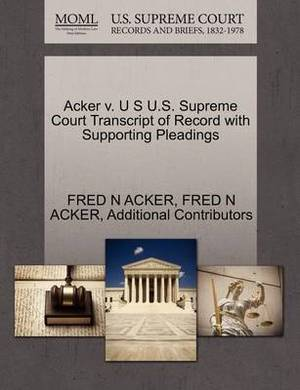 Acker V. U S U.S. Supreme Court Transcript of Record with Supporting Pleadings