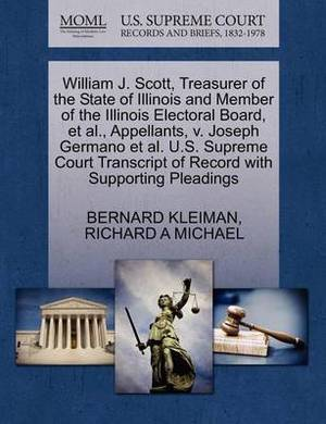 William J. Scott, Treasurer of the State of Illinois and Member of the Illinois Electoral Board, et al., Appellants, V. Joseph Germano et al. U.S. Supreme Court Transcript of Record with Supporting Pleadings