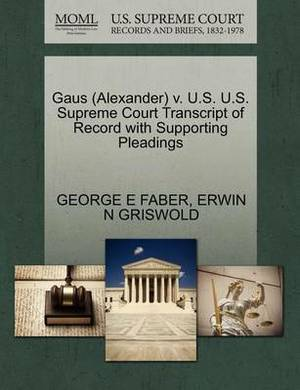 Gaus (Alexander) V. U.S. U.S. Supreme Court Transcript of Record with Supporting Pleadings