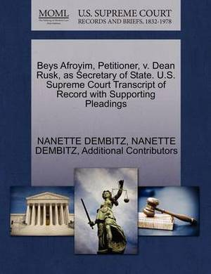 Beys Afroyim, Petitioner, V. Dean Rusk, as Secretary of State. U.S. Supreme Court Transcript of Record with Supporting Pleadings