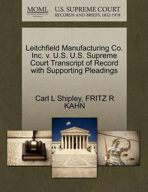 Leitchfield Manufacturing Co. Inc. V. U.S. U.S. Supreme Court Transcript of Record with Supporting Pleadings