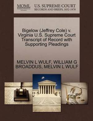 Bigelow (Jeffrey Cole) V. Virginia U.S. Supreme Court Transcript of Record with Supporting Pleadings
