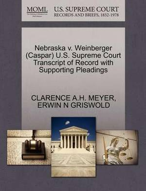 Nebraska V. Weinberger (Caspar) U.S. Supreme Court Transcript of Record with Supporting Pleadings