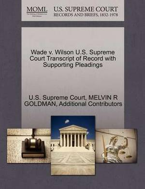 Wade V. Wilson U.S. Supreme Court Transcript of Record with Supporting Pleadings