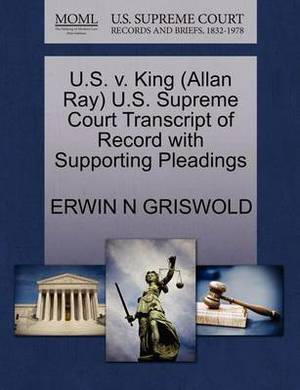 U.S. V. King (Allan Ray) U.S. Supreme Court Transcript of Record with Supporting Pleadings